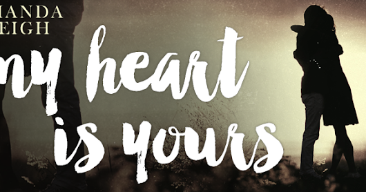 Blog Tour Excerpt & Giveaway - My Heart is Yours by Amanda Leigh