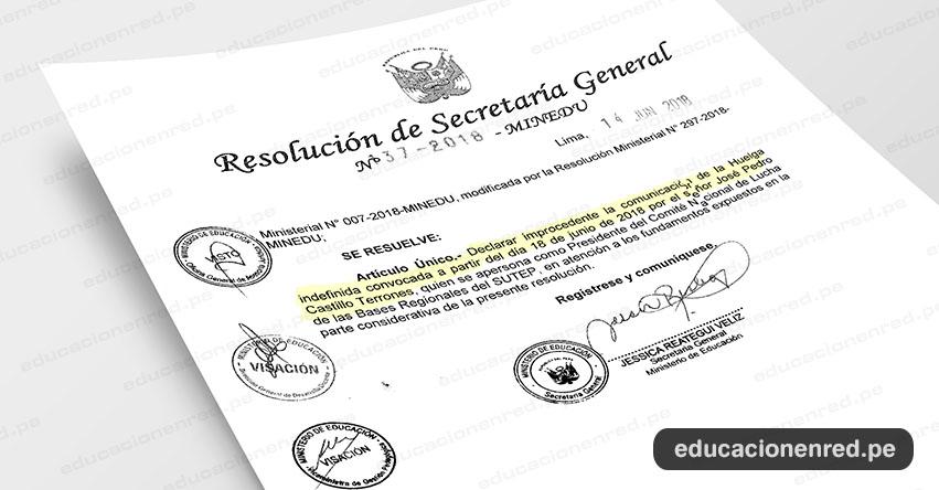 R. S. G. N° 137-2018-MINEDU - Declaran improcedente la Huelga indefinida convocada a partir del día 18 de junio de 2018 por el señor José Pedro Castillo Terrones - www.minedu.gob.pe