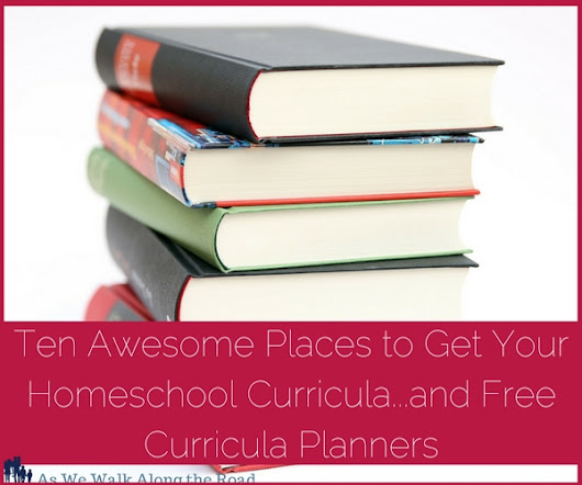 Top Ten Awesome Homeschool Curricula Resource Sites...And a Free Homeschool Curricula Planner: Five Days of Homeschool Curricula - As We Walk Along the Road