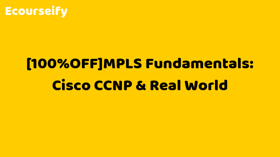 [100%OFF]MPLS Fundamentals: Cisco CCNP & Real World