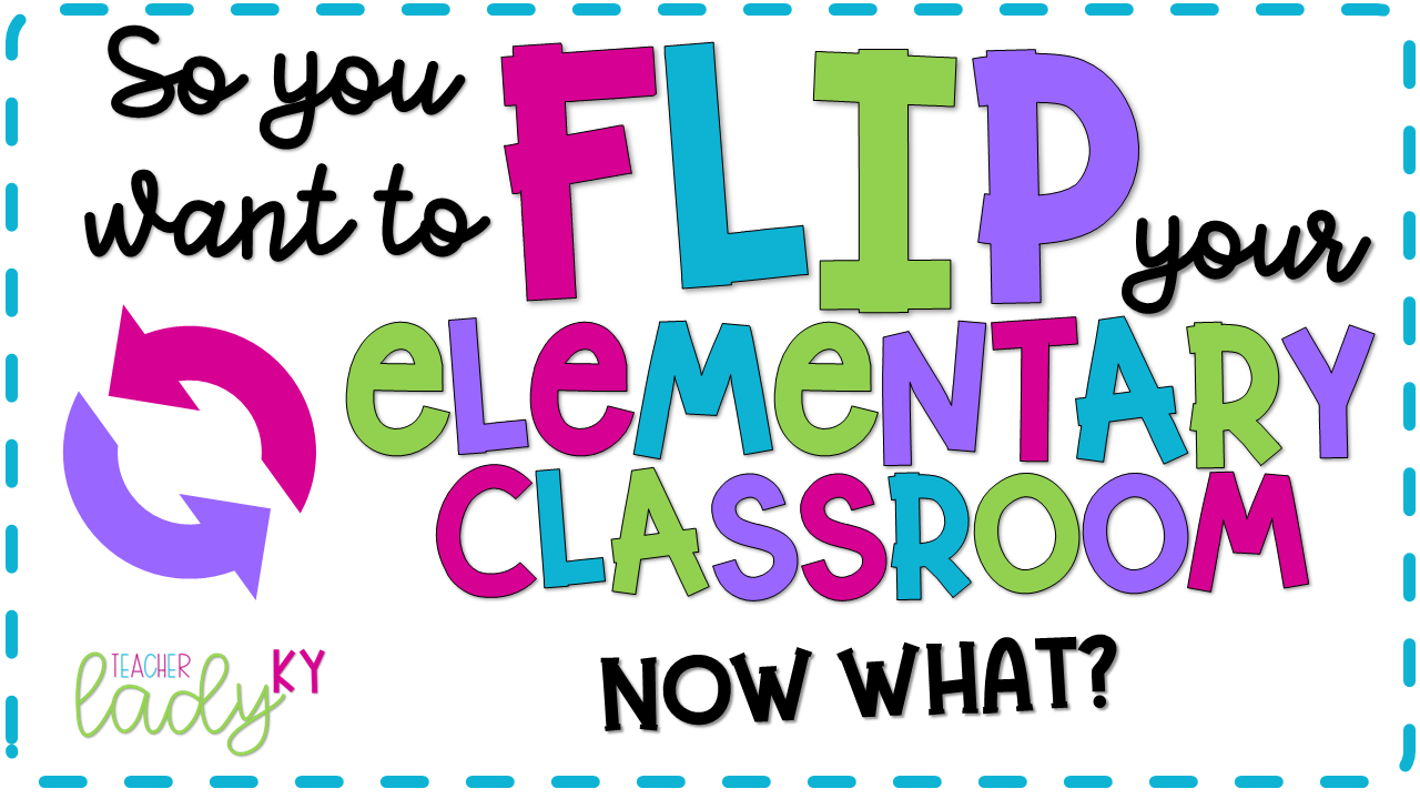 Flip Your Elementary Classroom, Flipped Learning