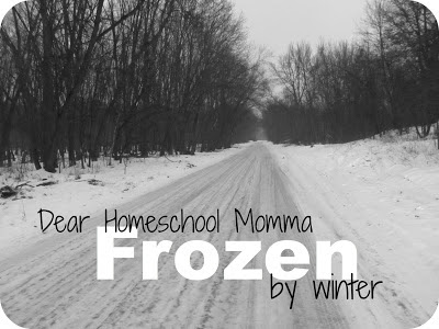Dear Homeschool Momma Frozen by Winter-The Unlikely Homeschool