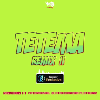 Download Audio | Rayvanny Ft. Patoranking, Zlatan & Diamond Platnumz – Tetema (Remix 2)