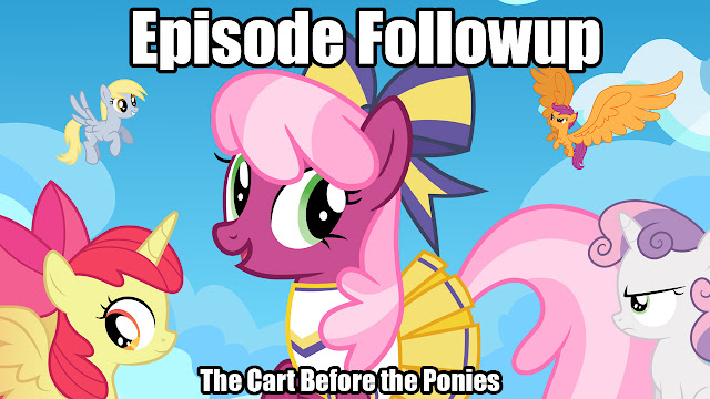 Episode Followup - The Cart Before the Ponies