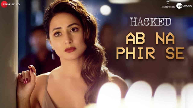 Ab Na Phir Se Lyrics - Hacked   Yasser Desai