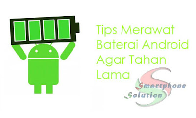 Cara merawat baterai hape android