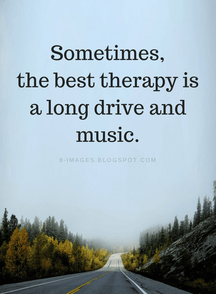 Sometimes The Best Therapy Is A Long Drive And Music Quotes Quotes