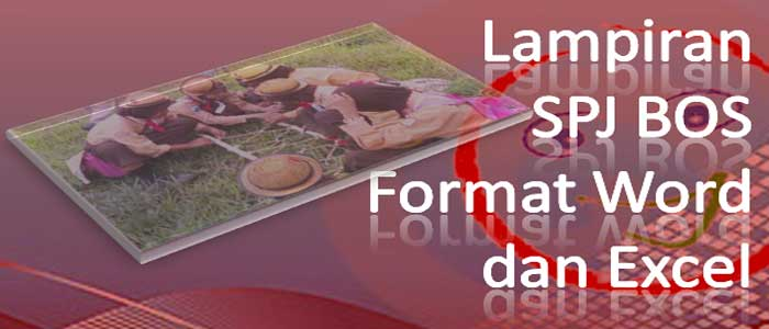 Download Lampiran SPJ BOS Format Word dan Excel