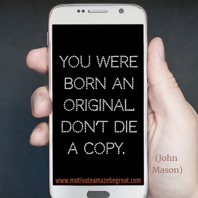 "Inspirational Words Of Wisdom About Life: ""You were born an original. Don't die a copy."" - John Mason"