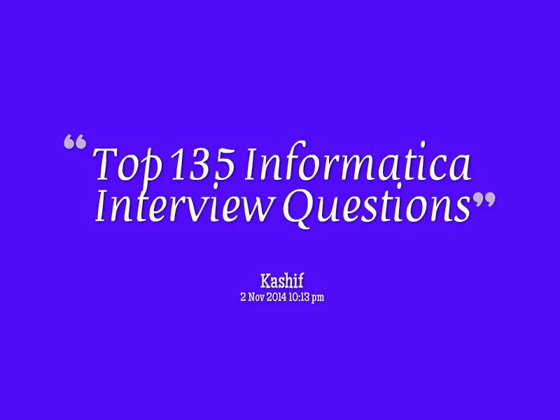 Top 135 Informatica Interview Questions ~ Datawarehouse Architect