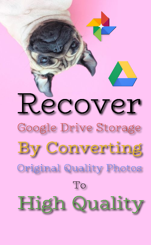 How To Recover Google Drive Storage By Converting Original Quality Photos To High Quality