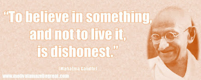 "Mahatma Gandhi Inspirational Quotes Explained: ""To believe in something, and not to live it, is dishonest."""