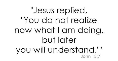 Jesus Replied, You do not realize now what I am doing, but