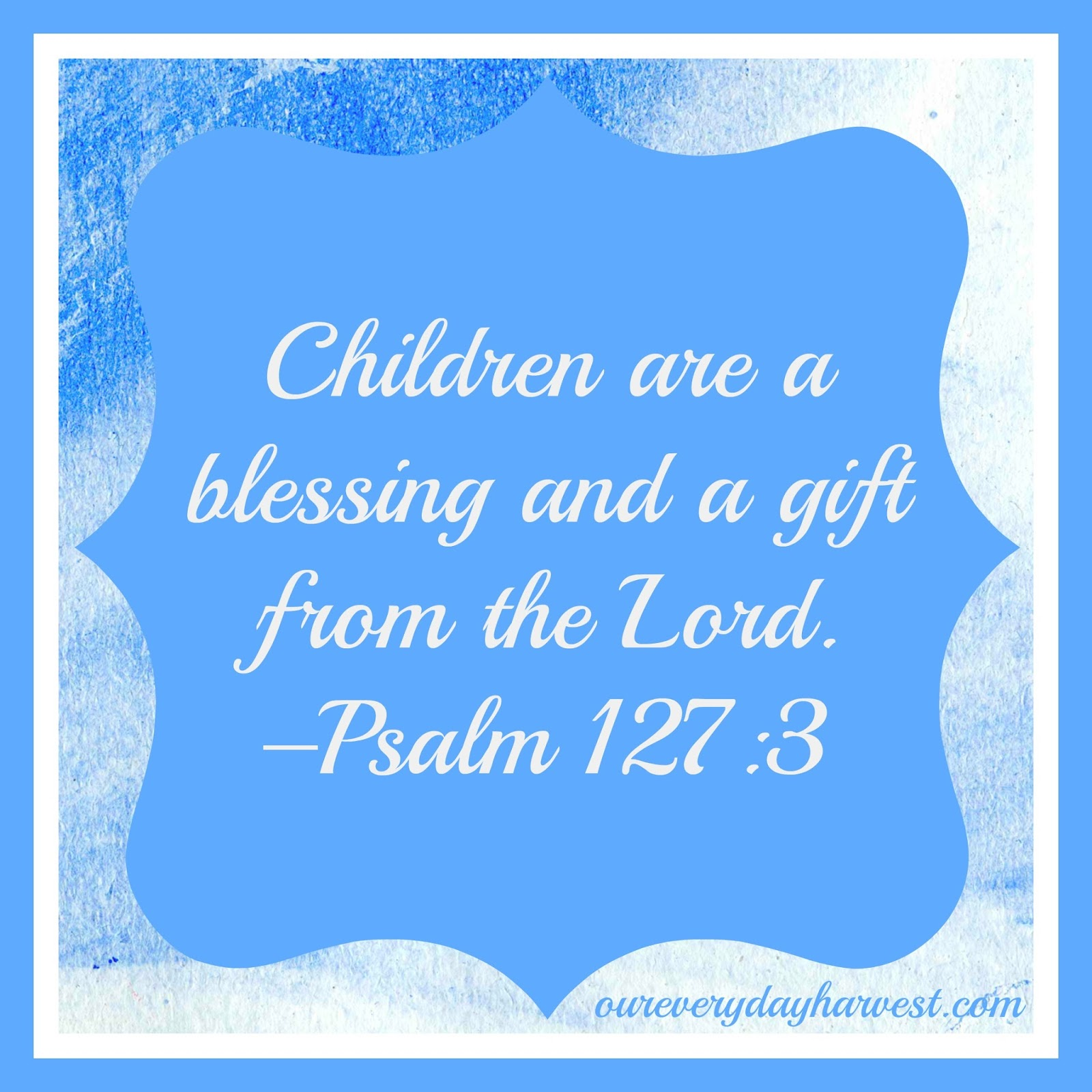 A quick update Psalm-127-Children-Are-a-Blessing
