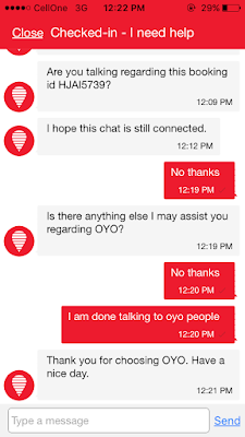 text: are you talking regarding this booking ID?I hope this chat is still connected. No thanks. Is there anything else I may assist you with regarding OYO. No Thanks. i am done talking to oyo people. Thank you for choosing oyo. Have a nice day
