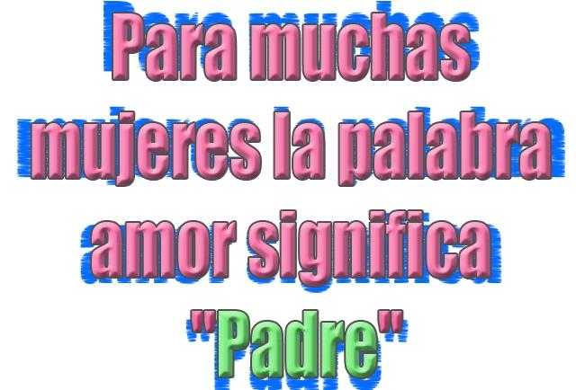 """Para muchas mujeres la palabra amor significa """"Padre"""""""