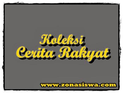 Koleksi Cerita Rakyat Terpopuler | www.zonasiswa.com