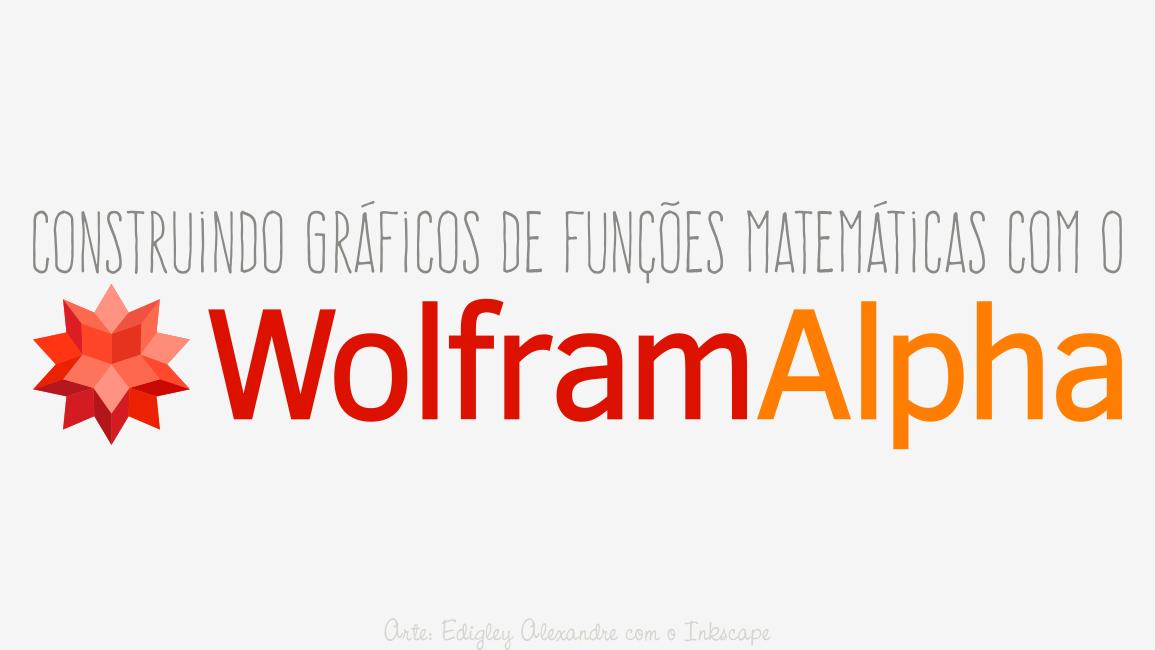 Construindo gráficos de funções matemáticas com o Wolfram | Alpha