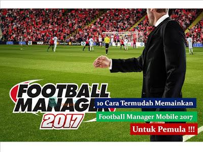 10 Cara Termudah Memainkan Football Manager Mobile 2017 Untuk Pemula