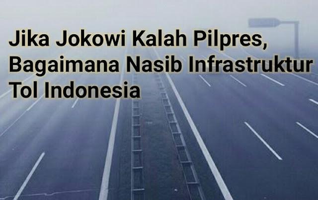 Jika Jokowi Kalah Pilpres, Bagaimana Nasib Infrastruktur Tol Indonesia