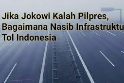 Jika Jokowi Kalah Pilpres 2019, Bagaimana Nasib Infrastruktur Tol Indonesia