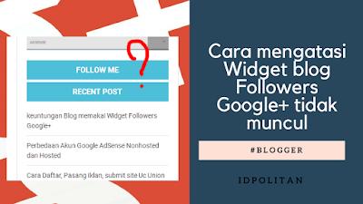 Cara mengatasi Widget blog Followers Google+ tidak muncul