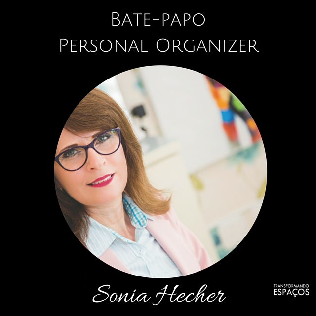 Bate-papo com a Personal Organizer Sonia Hecher