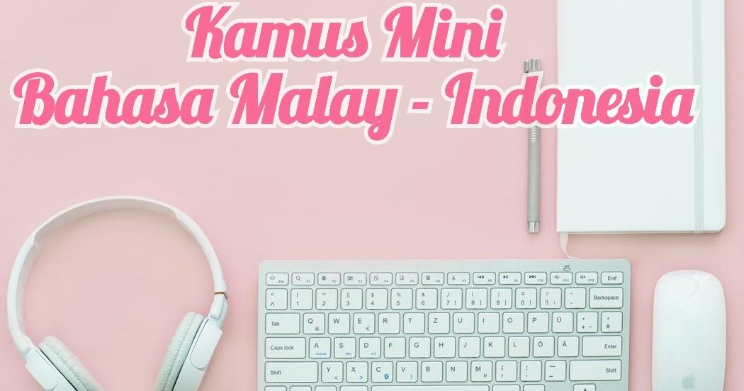 Kamus Mini Bahasa Malay Melayu Malaysia Singapura Dan Artinya Dalam Bahasa Indonesia Hello Nisa
