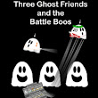 New Lower Price on THREE GHOST FRIENDS AND THE BATTLE BOOS!