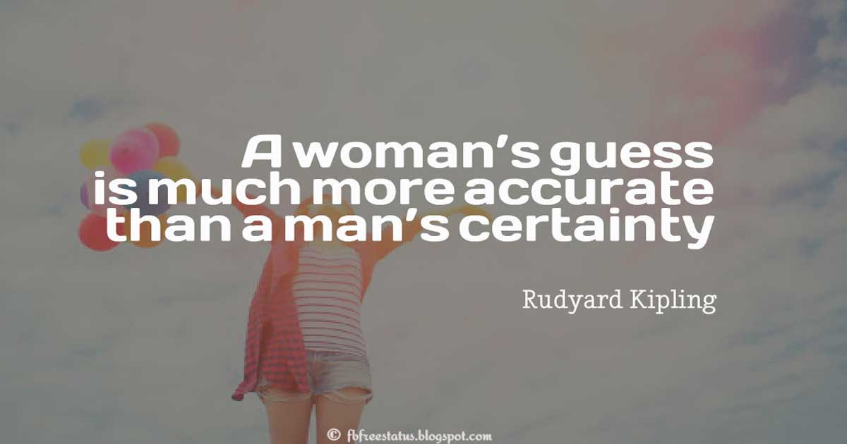 Women's Day Quote; A woman's guess is much more accurate than a man's certainty― Rudyard Kipling