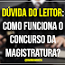 Dúvida do leitor: Como funciona o concurso da magistratura?