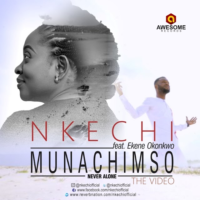 {NEW MUSIC] VIDEO: Nkechi - 'Munachimso' (Never Alone) Featuring Ekene John || @nkechiofficial
