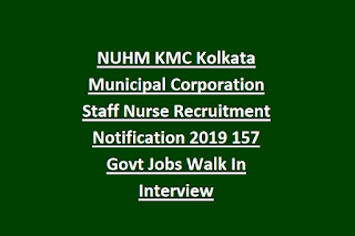 NUHM KMC Kolkata Municipal Corporation Staff Nurse Recruitment Notification 2019 157 Govt Jobs Walk In Interview