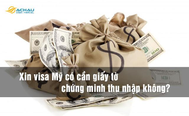 Xin visa Mỹ có cần giấy tờ chứng minh thu nhập không?