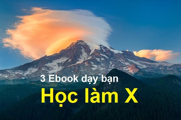 3 Ebook dạy bạn Học làm X