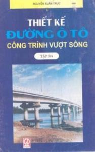 Thiết Kế Đường Ô Tô : Công Trình Vượt Sông - Tập 3 - Nguyễn Xuân Trục
