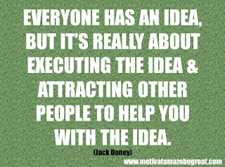 """Featured in our checklist of 46 Powerful Quotes For Entrepreneurs To Get Motivated: """"Everyone has an idea, but it's really about executing the idea and attracting other people to help you with the idea."""" -Jack Dorsey"""