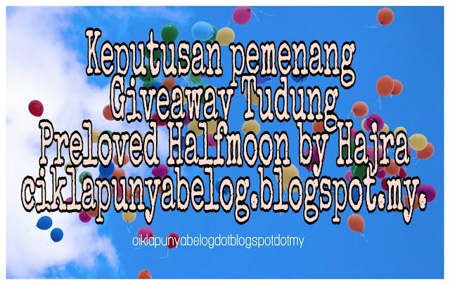 Keputusan pemenang Giveaway Tudung Preloved Halfmoon by Hajra ciklapunyabelog.blogspot.my.