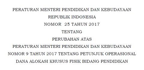 Permendikbud No 25 Tahun 2017 Perubahan Atas Permendikbud No 9 Tahun 2017 Tentang Petunjuk Operasional DAK Fisik Bidang Pendidikan