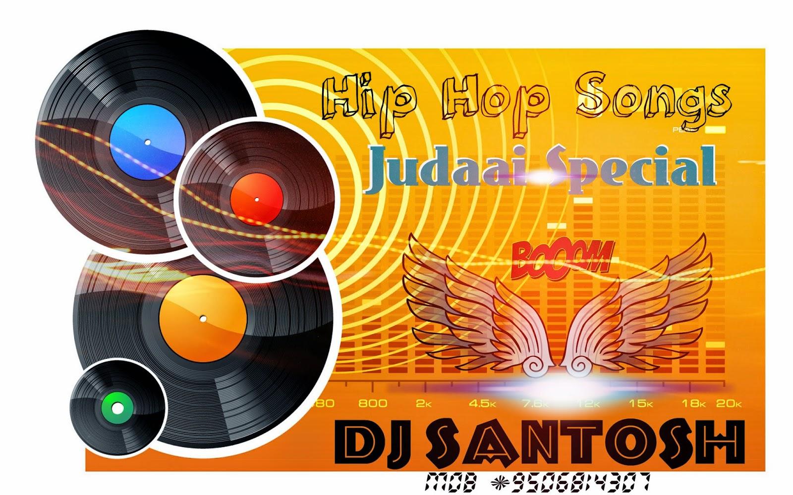 DJ SANTOSH JHANSI: Hip Hop Song Judaai Special :- Dj Santosh