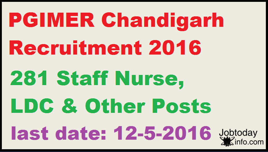 PGIMER Chandigarh Recruitment 2016 – Apply online for 281 Staff Nurse, LDC & Other Posts