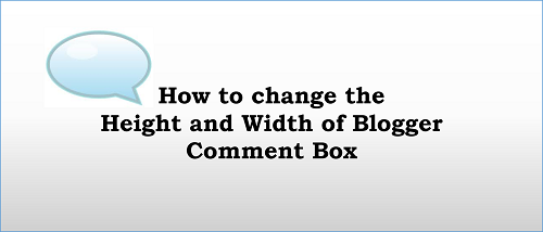 How to change the Height and Width of Blogger Comment Box