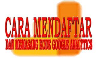 cara mendaftar dan memasang kode google analytics terbaru