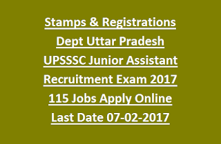 Stamps & Registrations Department Uttar Pradesh UPSSSC Junior Assistant Recruitment Exam 2017 115 Govt Jobs Apply Online Last Date 07-02-2017