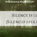 Silence is coming! / ¡Silencio está en camino!