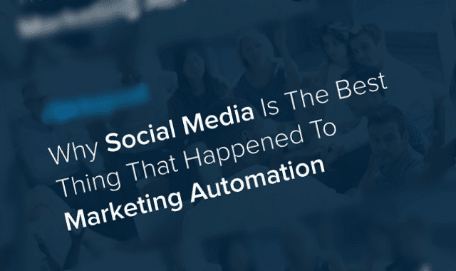 Why Social Media Is the Best Thing That Happened to Marketing Automation