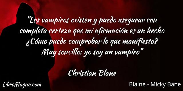 """""""Los vampiros existen y puedo asegurar con completa certeza que mi afirmación es un hecho ¿Cómo puedo comprobar lo que manifiesto? Muy sencillo: yo soy un vampiro"""""""