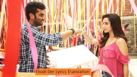 Thodi Der Lyrics Translation Meaning in Hindi - थोड़ी देर बोल  |  Half Girlfriend | Arjun Kapoor - Arijit Singh