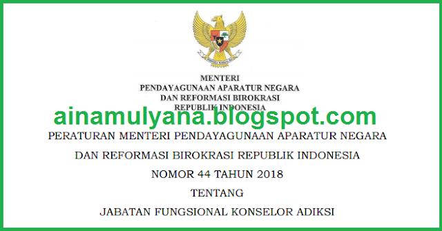 Permenpan RB atau Peraturan Menpan RB Nomor   PERMENPAN RB NOMOR 44 TAHUN 2018  TENTANG  JABATAN FUNGSIONAL KONSELOR ADIKSI