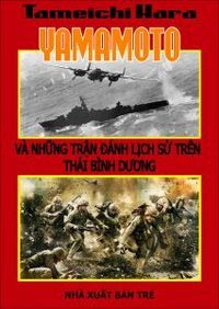 Yamamoto Và Những Trận Đánh Lịch Sử Trên Thái Bình Dương - Tameichi Hara